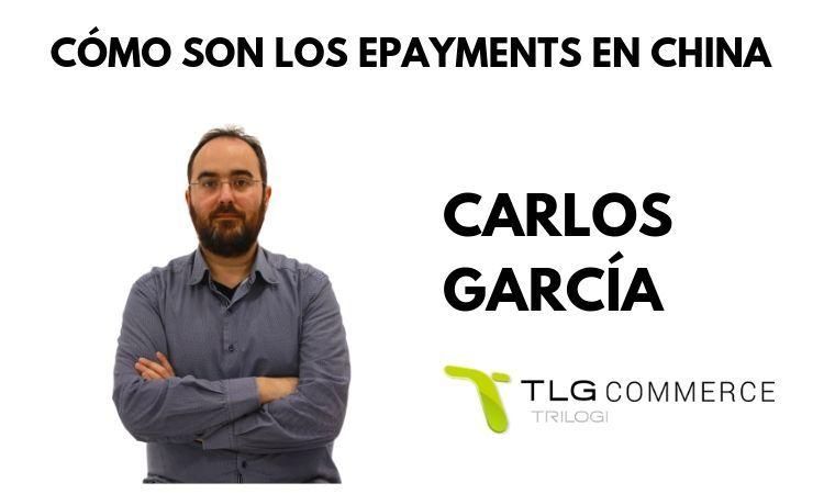 Cómo son los epayments en China con Carlos García