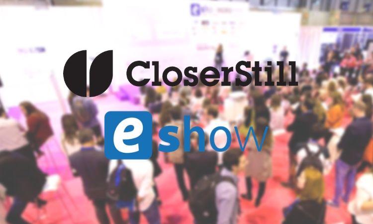 closer still media eshow